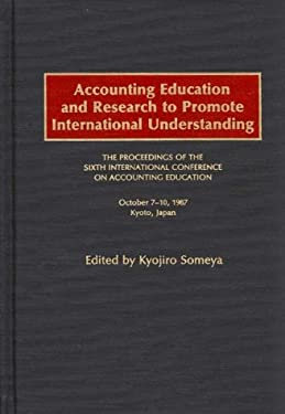 Accounting Education and Research to Promote International Understanding: The Proceedings of the Sixth International Conference on Accounting Educatio