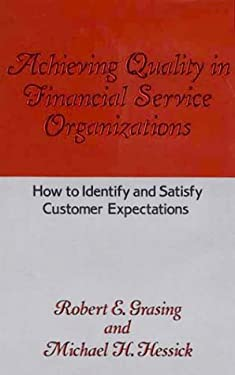 Achieving Quality in Financial Service Organizations: How to Identify and Satisfy Customer Expectations 9780899302300
