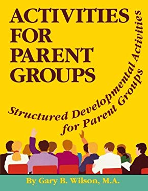 Activities for Parent Groups: Structured Developmental Activities for Parent Groups 9780893341657