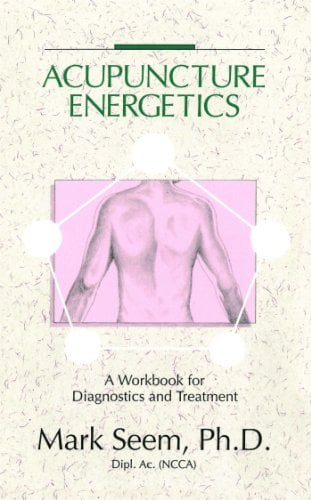 Acupuncture Energetics by Mark D. Seem, PH. D. Seem - Reviews ...