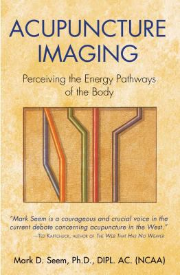 Acupuncture Imaging: Perceiving the Energy Pathways of the Body 9780892811878