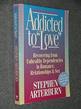 Addicted to Love: Recovering from Unhealthy Dependencies in Love, Relationships, Romance, And... 9780892838028