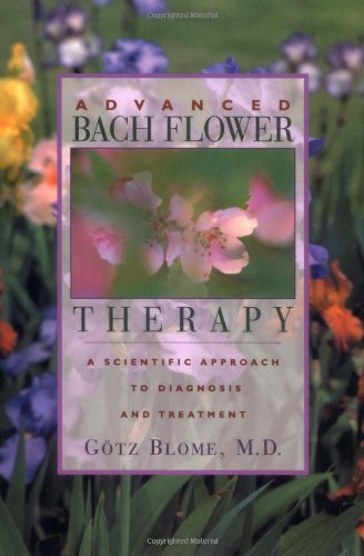Advanced Bach Flower Therapy: A Scientific Approach to Diagnosis and Treatment 9780892818280
