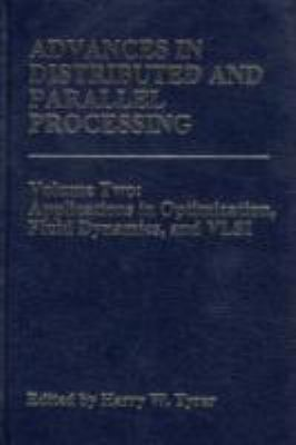 Advances in Distributed and Parallel: Processing; V. Two Applications in Optimization, Fluid Dynamics, and VLSI 9780893918804