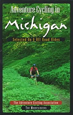 Adventure Cycling in Michigan: Selected on and Off Road Rides 9780898865059