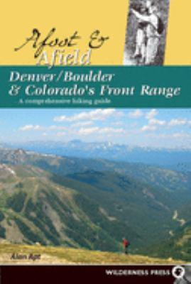Afoot & Afield Denver/Boulder and Colorado's Front Range: A Comprehensive Hiking Guide 9780899974064