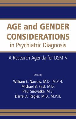Age and Gender Considerations in Psychiatric Diagnosis: A Research Agenda for the DSM-V 9780890422953