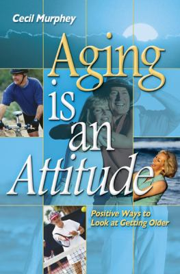 Aging Is an Attitude: Positive Ways to Look at Getting Older 9780899571577
