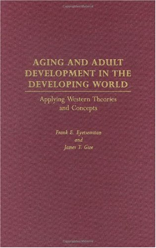 Aging and Adult Development in the Developing World: Applying Western Theories and Concepts 9780897899253