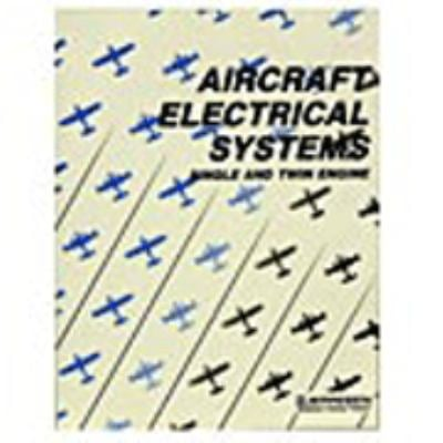 Aircraft Electrical Systems: Single and Twin Engine 9780891003571