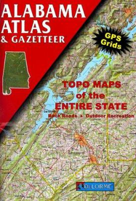 Alabama Atlas & Gazetteer: GPS Grids, Topo Maps of the Entire State, Back Roads, Outdoor Recreation 9780899332000
