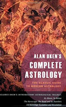 Alan Oken's Complete Astrology: The Classic Guide to Modern Astrology 9780892541256