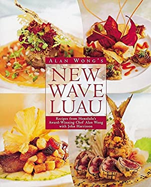 Alan Wong's New Wave Luau: Recipes from Honolulu's Award-Winning Chef 9780898159639
