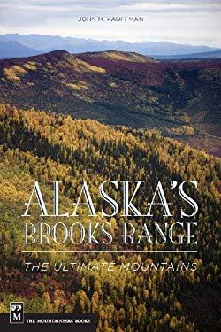 Alaska's Brooks Range: The Ultimate Mountains 9780898863475