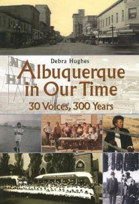 Albuquerque in Our Time: 30 Voices, 300 Years 9780890134818