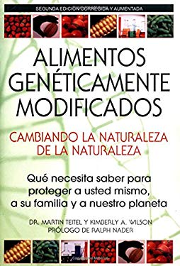 Genetically Engineered Food: Changing the Nature of Nature: Que Necesita Saber Para Proteger a Usted Mismo, a Su Familia y a Nuestro Planeta 9780892811434