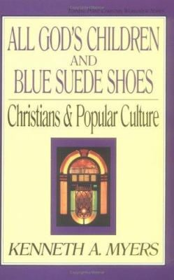 All God's Children and Blue Suede Shoes: Christians and Popular Culture 9780891075387