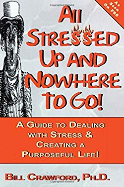 All Stressed Up and Nowhere to Go: A Guide to Dealing with Stress & Creating a Purposeful Life 9780893343521