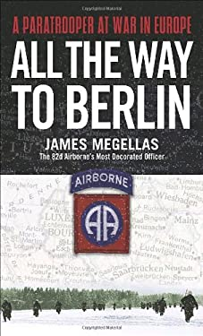 All the Way to Berlin: A Paratrooper at War in Europe 9780891418368