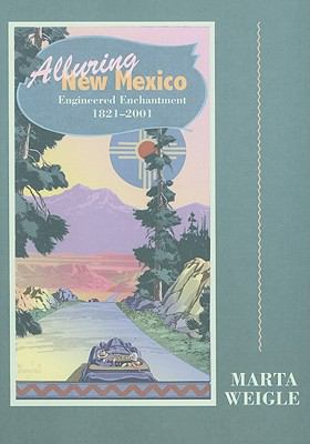 Alluring New Mexico: Engineered Enchantment, 1821-2001 9780890135747