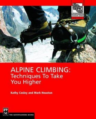 Alpine Climbing: Techniques to Take You Higher 9780898867497
