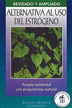 Alternativa al USO Estrogeno: Terapia de Hormonal Con Progesterona Natural = The Estrogen Alternative 9780892815890