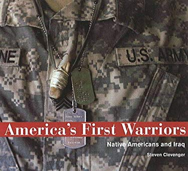 America's First Warriors: Native Americans and Iraq 9780890135648
