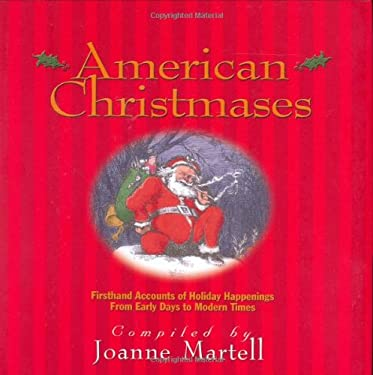 American Christmases: Firsthand Accounts of Holiday Happenings from Early Days to Modern Times 9780895873194