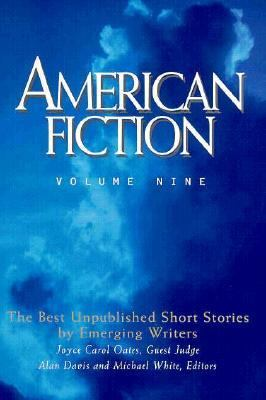 American Fiction, Volume Nine: The Best Unpublished Short Stories by Emerging Writers 9780898231809