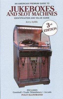 American Premium Guide to Jukeboxes and Slot Machines: Identification and Value Guide 9780896890824