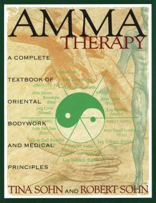 Amma Therapy: A Complete Textbook of Oriental Bodywork and Medical Principles 9780892814886
