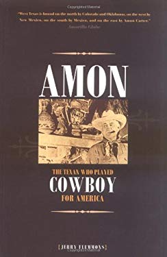 Amon: The Texan Who Played Cowboy for America 9780896725645