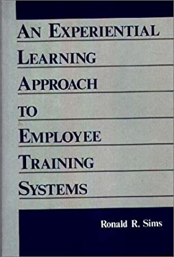 An Experiential Learning Approach to Employee Training Systems 9780899305264