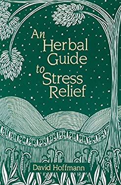 An Herbal Guide to Stress Relief: Gentle Remedies and Techniques for Healing and Calming the Nervous System 9780892814268