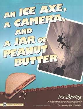 An Ice Axe, a Camera, and a Jar of Peanut Butter: A Photographer's Autobiography 9780898865202