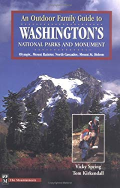 An Outdoor Family Guide to Washington's National Parks & Monument: Mount Rainier, Mount St. Helens, North Cascades, the Olympics 9780898865523