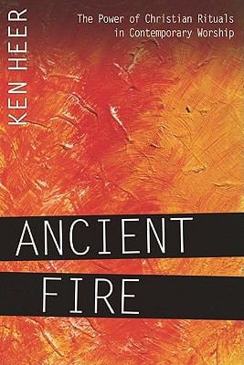 Ancient Fire: The Power of Christian Rituals in Contemporary Worship 9780898274028