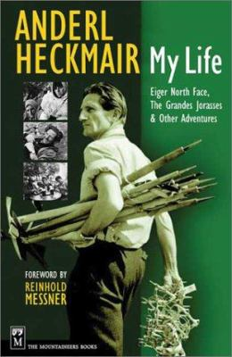Anderl Heckmair: My Life: Eiger North Face, Grand Jorasses & Other Adventures 9780898868463