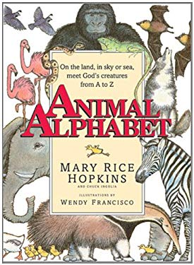 Animal Alphabet: On the Land, in Sky or Seas, Meet God's Creatures from A to Z
