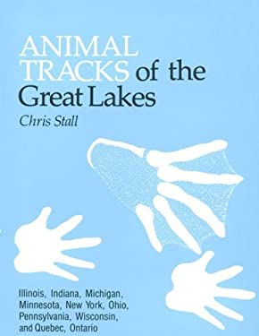Animal Tracks of the Great Lakes: Illinois, Indiana, Michigan, Minnesota, New York, Pennsylvania, Ohio, and Wisconsin 9780898861969