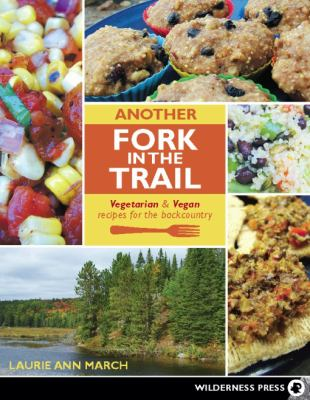 Another Fork in the Trail: Vegetarian and Vegan Recipes for the Backcountry 9780899975061