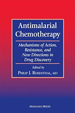 Antimalarial Chemotherapy: Mechanisms of Action, Resistance, and New Directions in Drug Discovery 9780896036703