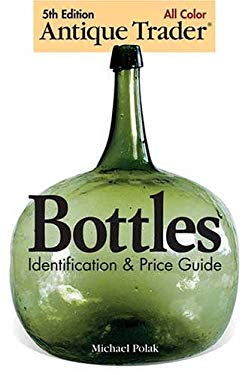 Antique Trader Bottles: Identification & Price Guide 9780896892439