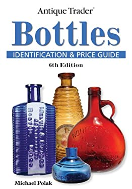 Antique Trader Bottles: Identification & Price Guide 9780896897335
