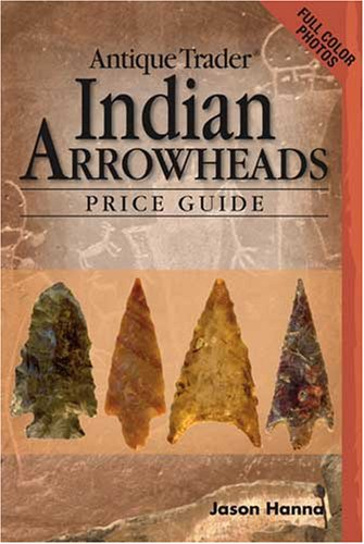 Antique Trader Indian Arrowheads Price Guide 9780896895409