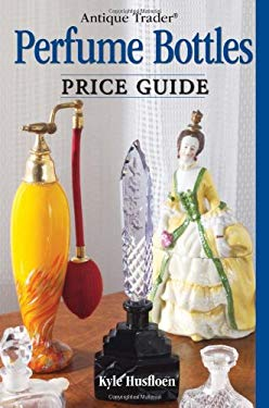 Antique Trader Perfume Bottles Price Guide 9780896896710