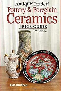Antique Trader Pottery & Porcelain Ceramics Price Guide 9780896899339