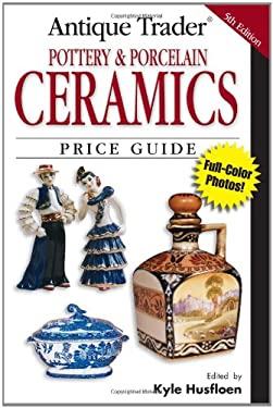 Antique Trader Pottery and Porcelain Ceramics Price Guide 9780896894181