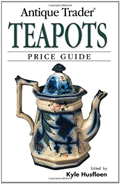 Antique Trader Teapots Price Guide 9780896891326