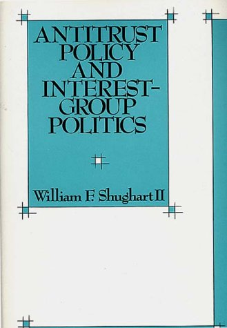 Antitrust Policy and Interest-Group Politics 9780899305172